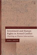 Davitti, Daria. Investment and human rights in armed conflict : charting an elusive intersection