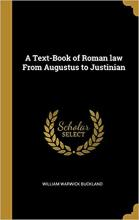 Buckland, W. W. A text-book of Roman law from Augustus to Justinian