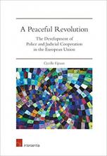 Fijnaut, Cyrille. A peaceful revolution : the development of police and judicial cooperation in the European Union